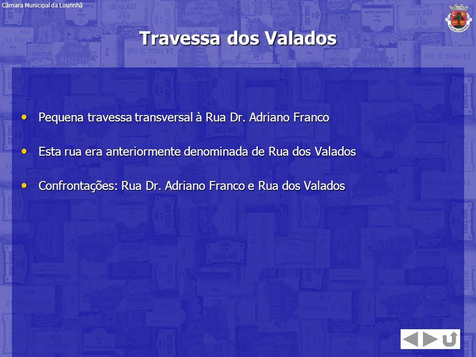 Pequena travessa transversal à Rua Dr. Adriano Franco Pequena travessa transversal à Rua Dr. Adriano Franco Esta rua era anteriormente denominada de R
