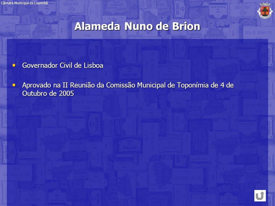 Alameda Nuno de Brion Governador Civil de Lisboa Governador Civil de Lisboa Aprovado na II Reunião da Comissão Municipal de Toponímia de 4 de Outubro