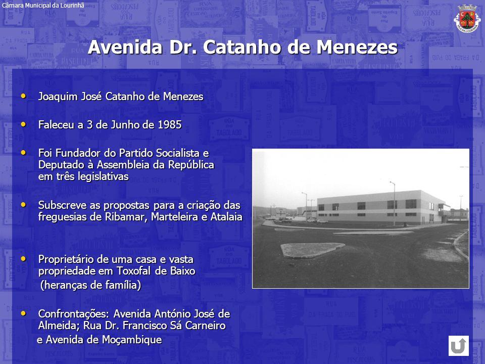 Avenida Dr. Catanho de Menezes Joaquim José Catanho de Menezes Joaquim José Catanho de Menezes Faleceu a 3 de Junho de 1985 Faleceu a 3 de Junho de 19