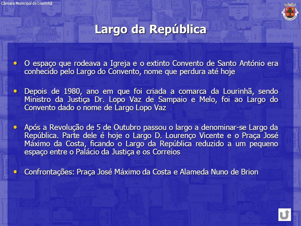 Largo da República O espaço que rodeava a Igreja e o extinto Convento de Santo António era conhecido pelo Largo do Convento, nome que perdura até hoje