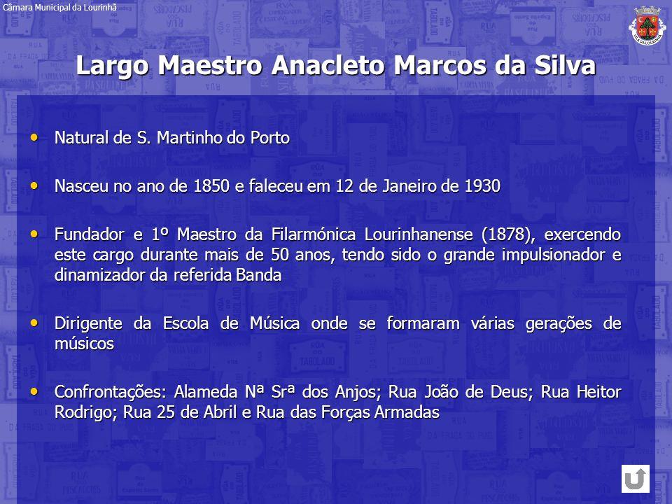 Largo Maestro Anacleto Marcos da Silva Natural de S. Martinho do Porto Natural de S. Martinho do Porto Nasceu no ano de 1850 e faleceu em 12 de Janeir