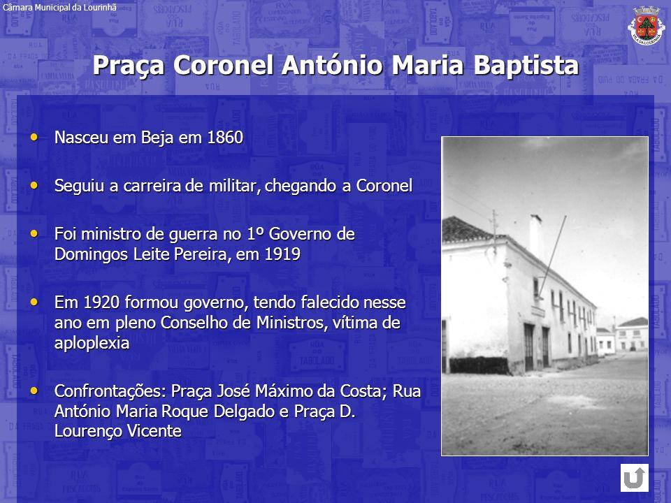 Praça Coronel António Maria Baptista Nasceu em Beja em 1860 Nasceu em Beja em 1860 Seguiu a carreira de militar, chegando a Coronel Seguiu a carreira