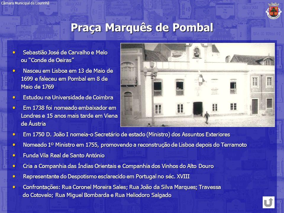 Praça Marquês de Pombal Sebastião José de Carvalho e Melo Sebastião José de Carvalho e Melo ou Conde de Oeiras ou Conde de Oeiras Nasceu em Lisboa em