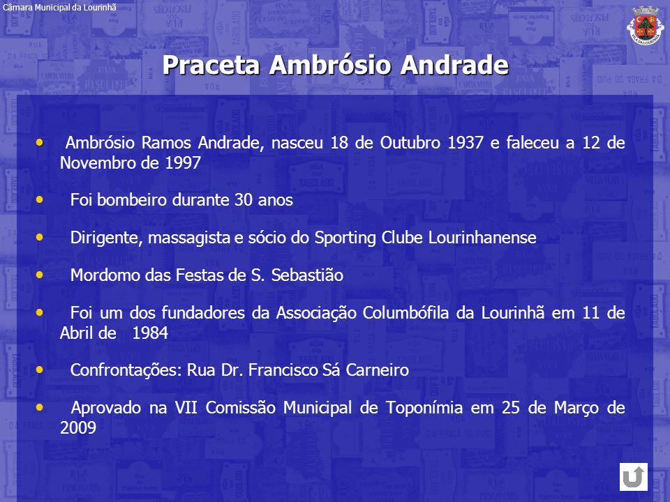 Praceta Ambrósio Andrade Câmara Municipal da Lourinhã Ambrósio Ramos Andrade, nasceu 18 de Outubro 1937 e faleceu a 12 de Novembro de 1997 Foi bombeir