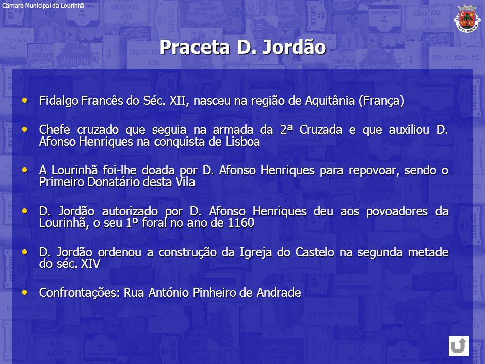Praceta D. Jordão Fidalgo Francês do Séc. XII, nasceu na região de Aquitânia (França) Fidalgo Francês do Séc. XII, nasceu na região de Aquitânia (Fran