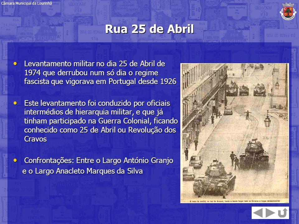 Rua 25 de Abril Levantamento militar no dia 25 de Abril de 1974 que derrubou num só dia o regime fascista que vigorava em Portugal desde 1926 Levantam
