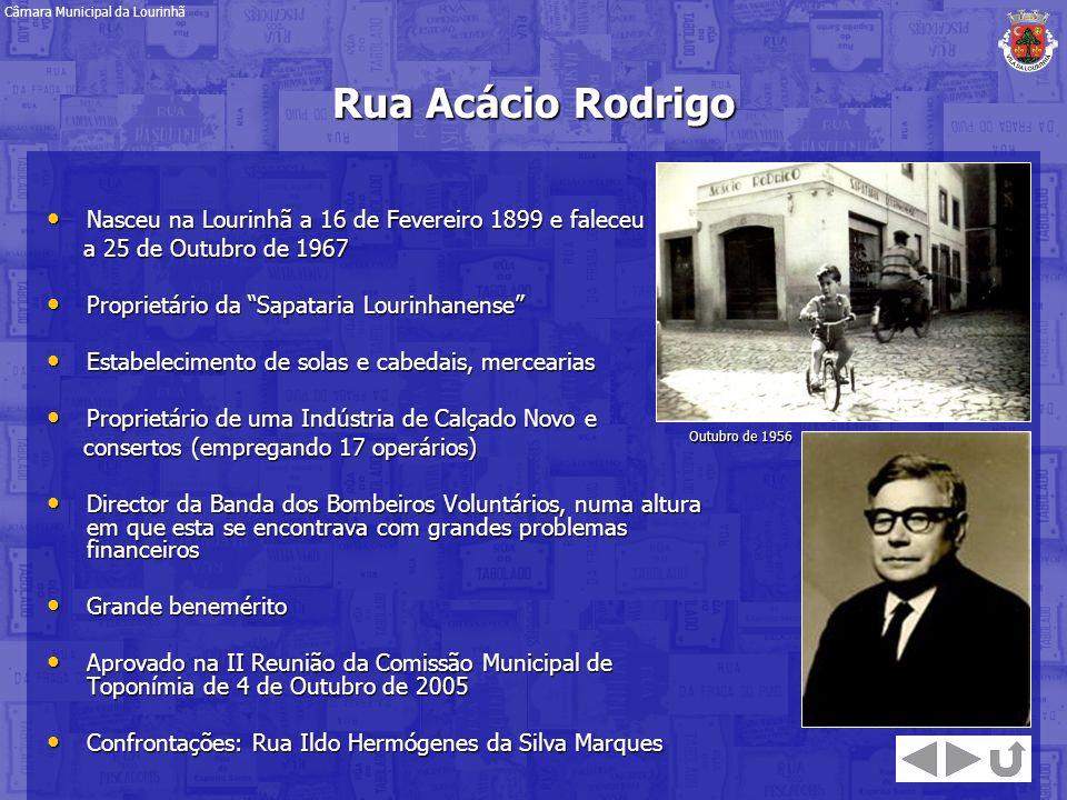 Rua Acácio Rodrigo Nasceu na Lourinhã a 16 de Fevereiro 1899 e faleceu Nasceu na Lourinhã a 16 de Fevereiro 1899 e faleceu a 25 de Outubro de 1967 a 2
