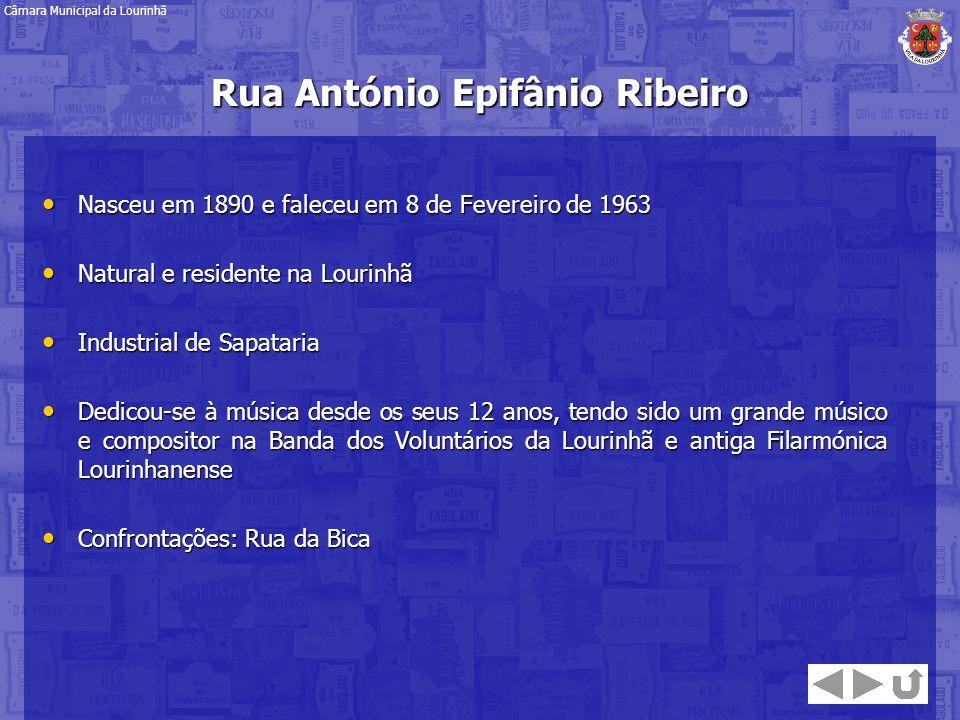Rua António Epifânio Ribeiro Nasceu em 1890 e faleceu em 8 de Fevereiro de 1963 Nasceu em 1890 e faleceu em 8 de Fevereiro de 1963 Natural e residente