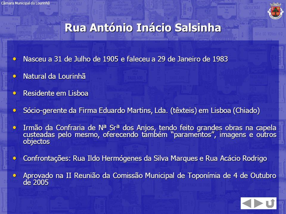 Rua António Inácio Salsinha Nasceu a 31 de Julho de 1905 e faleceu a 29 de Janeiro de 1983 Nasceu a 31 de Julho de 1905 e faleceu a 29 de Janeiro de 1