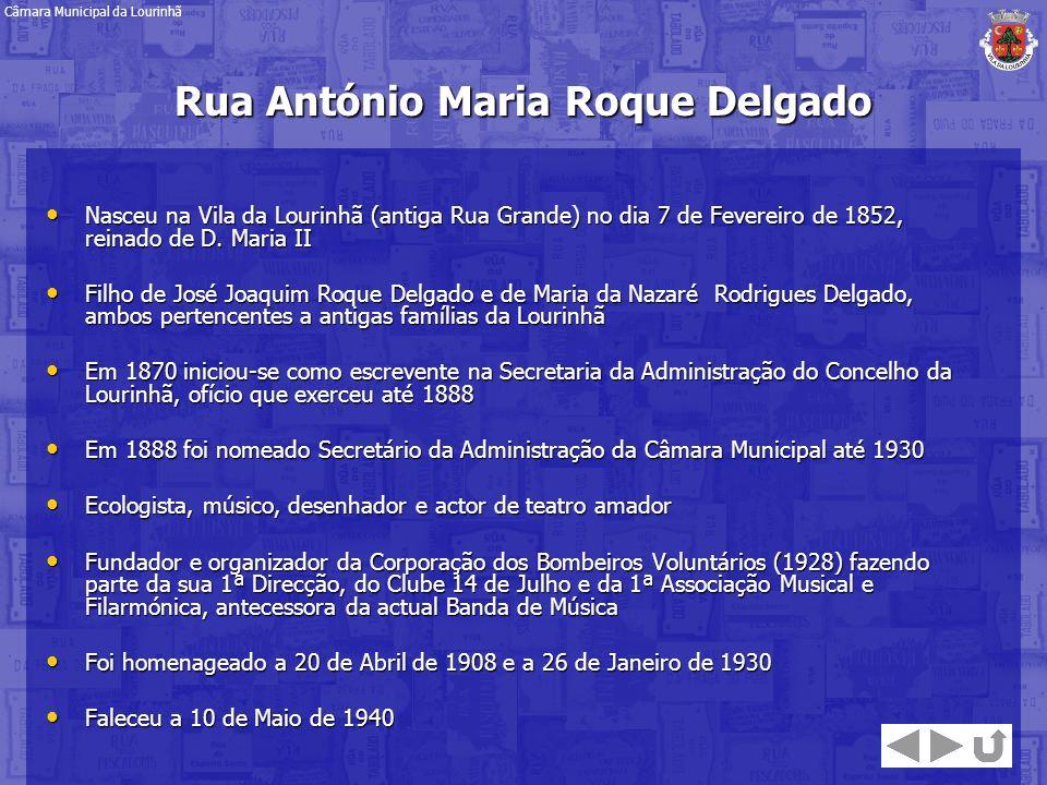 Rua António Maria Roque Delgado Nasceu na Vila da Lourinhã (antiga Rua Grande) no dia 7 de Fevereiro de 1852, reinado de D. Maria II Nasceu na Vila da