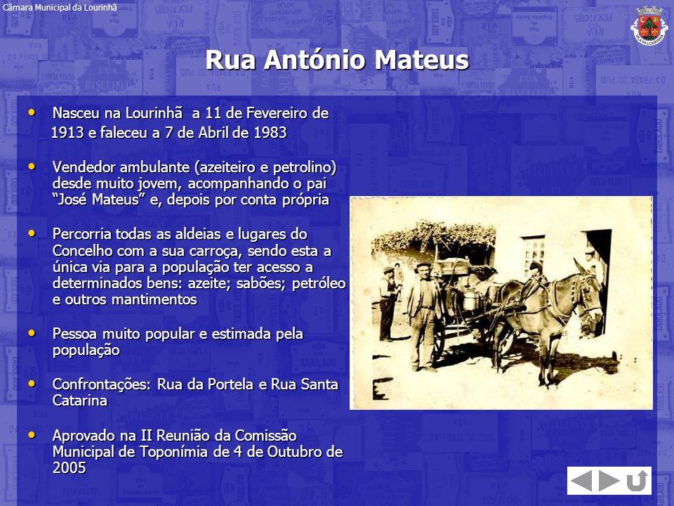 Rua António Mateus Nasceu na Lourinhã a 11 de Fevereiro de Nasceu na Lourinhã a 11 de Fevereiro de 1913 e faleceu a 7 de Abril de 1983 1913 e faleceu