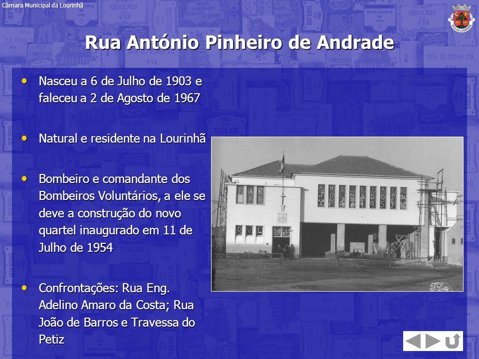 Rua António Pinheiro de Andrade Nasceu a 6 de Julho de 1903 e faleceu a 2 de Agosto de 1967 Nasceu a 6 de Julho de 1903 e faleceu a 2 de Agosto de 196