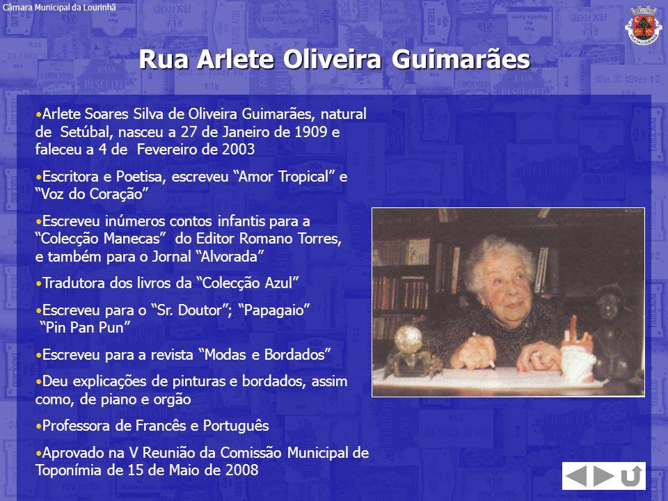 Rua Arlete Oliveira Guimarães Câmara Municipal da Lourinhã Arlete Soares Silva de Oliveira Guimarães, natural de Setúbal, nasceu a 27 de Janeiro de 19