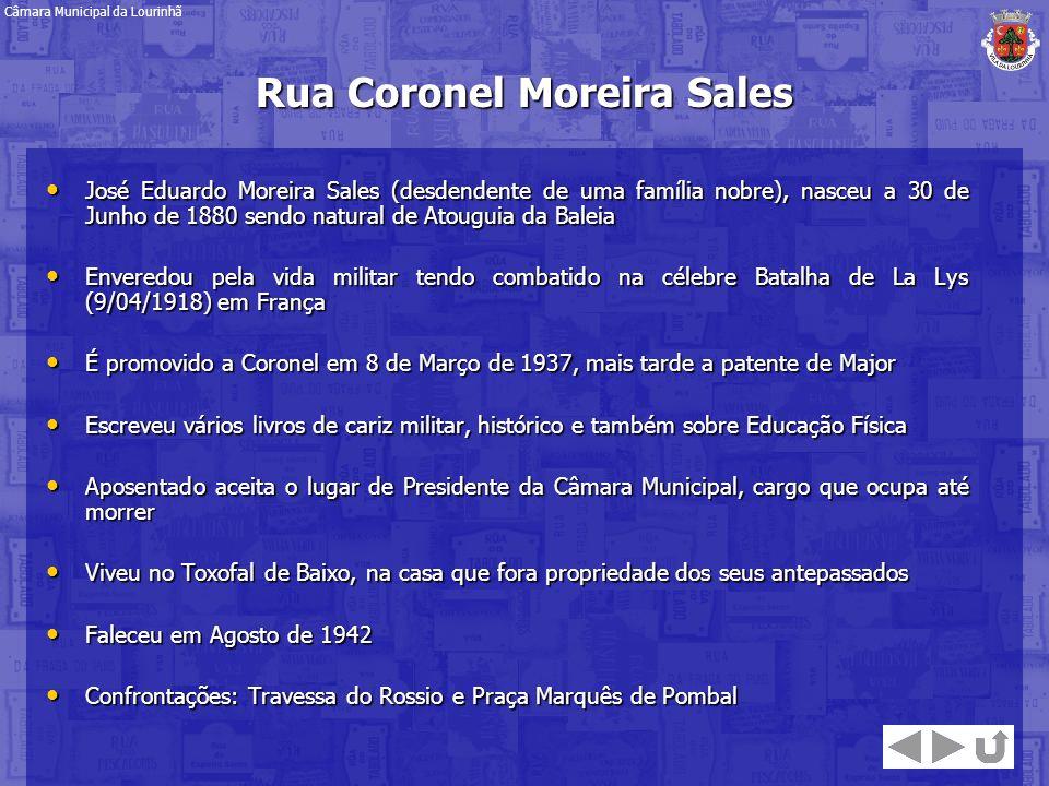 Rua Coronel Moreira Sales José Eduardo Moreira Sales (desdendente de uma família nobre), nasceu a 30 de Junho de 1880 sendo natural de Atouguia da Bal
