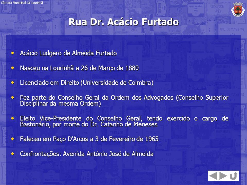Rua Dr. Acácio Furtado Acácio Ludgero de Almeida Furtado Acácio Ludgero de Almeida Furtado Nasceu na Lourinhã a 26 de Março de 1880 Nasceu na Lourinhã