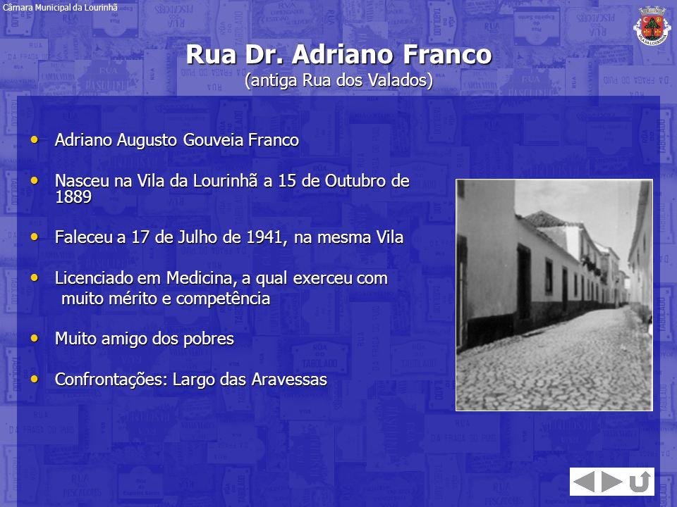 Rua Dr. Adriano Franco (antiga Rua dos Valados) Adriano Augusto Gouveia Franco Adriano Augusto Gouveia Franco Nasceu na Vila da Lourinhã a 15 de Outub