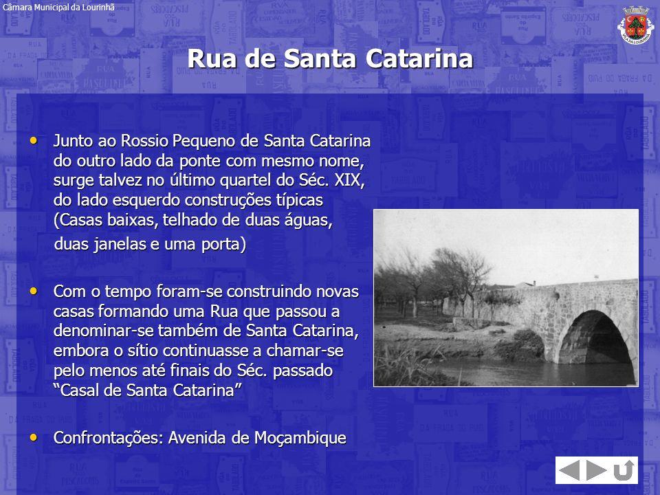 Rua de Santa Catarina Junto ao Rossio Pequeno de Santa Catarina do outro lado da ponte com mesmo nome, surge talvez no último quartel do Séc. XIX, do