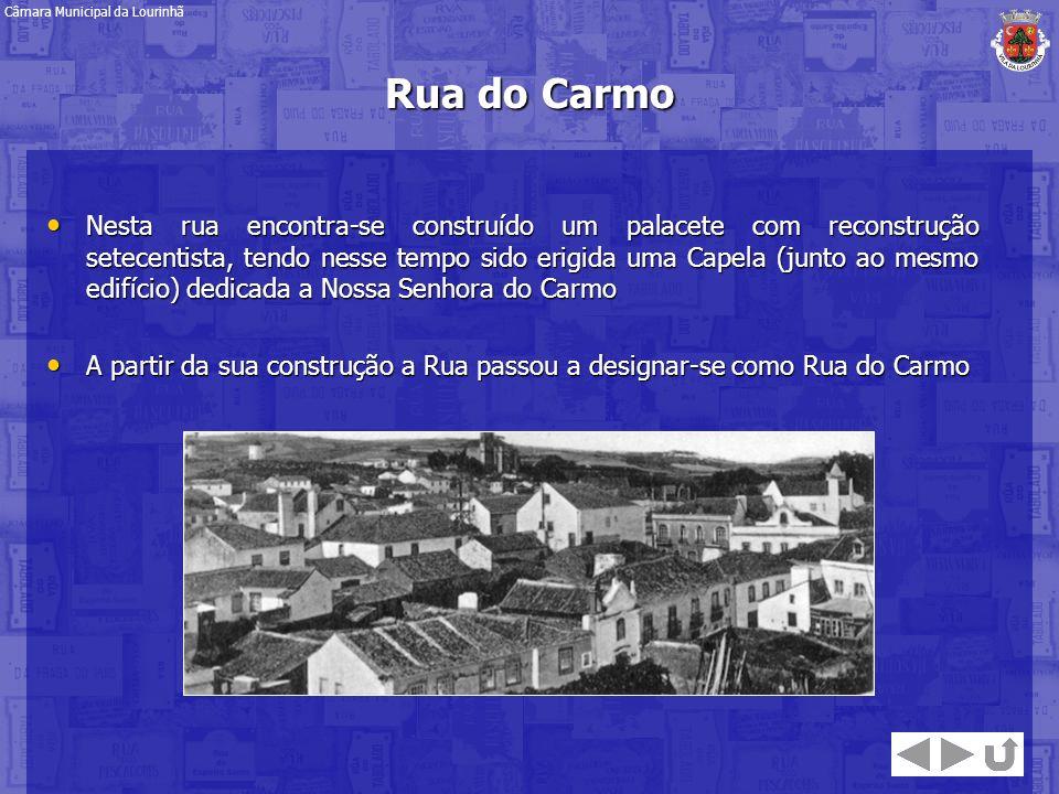 Rua do Carmo Nesta rua encontra-se construído um palacete com reconstrução setecentista, tendo nesse tempo sido erigida uma Capela (junto ao mesmo edi