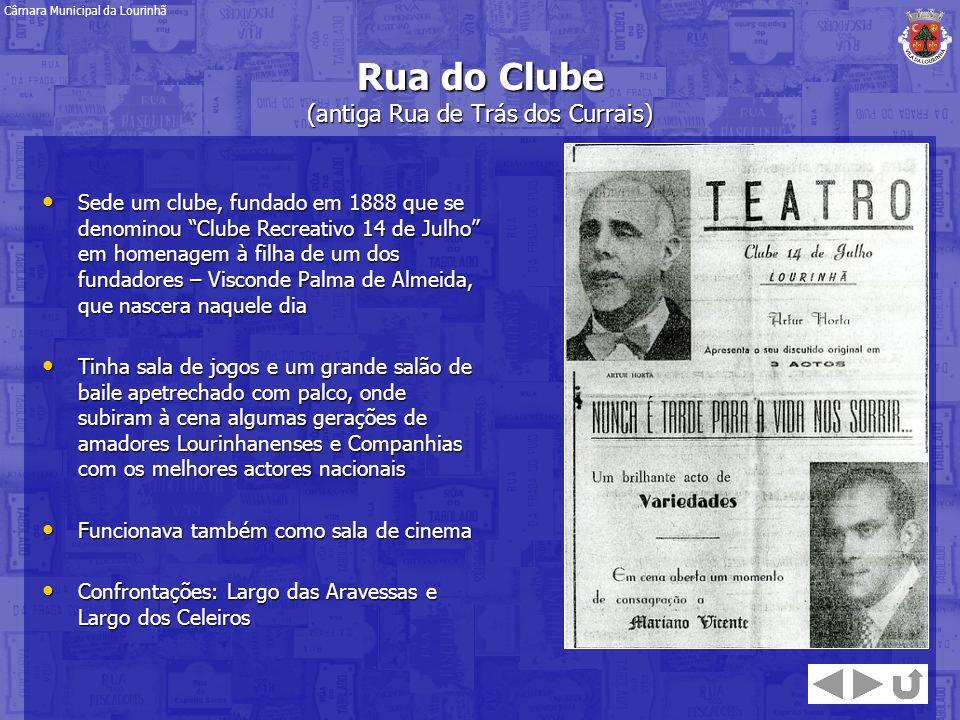 Rua do Clube (antiga Rua de Trás dos Currais) Sede um clube, fundado em 1888 que se denominou Clube Recreativo 14 de Julho em homenagem à filha de um