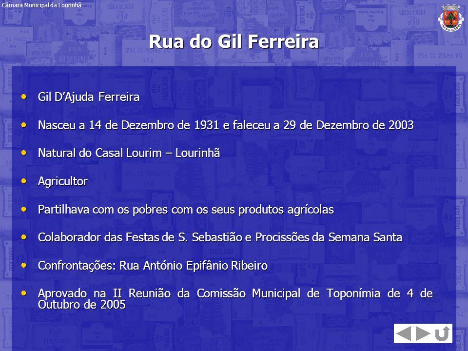 Rua do Gil Ferreira Gil DAjuda Ferreira Gil DAjuda Ferreira Nasceu a 14 de Dezembro de 1931 e faleceu a 29 de Dezembro de 2003 Nasceu a 14 de Dezembro