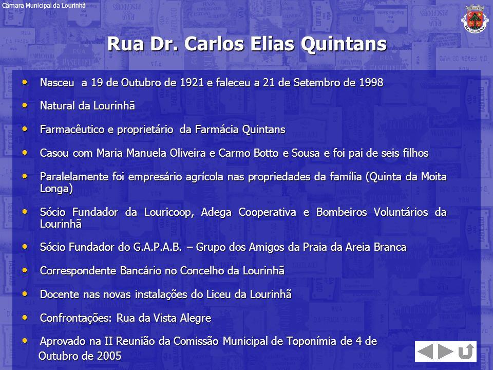 Rua Dr. Carlos Elias Quintans Nasceu a 19 de Outubro de 1921 e faleceu a 21 de Setembro de 1998 Nasceu a 19 de Outubro de 1921 e faleceu a 21 de Setem