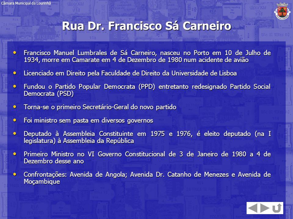 Rua Dr. Francisco Sá Carneiro Francisco Manuel Lumbrales de Sá Carneiro, nasceu no Porto em 10 de Julho de 1934, morre em Camarate em 4 de Dezembro de