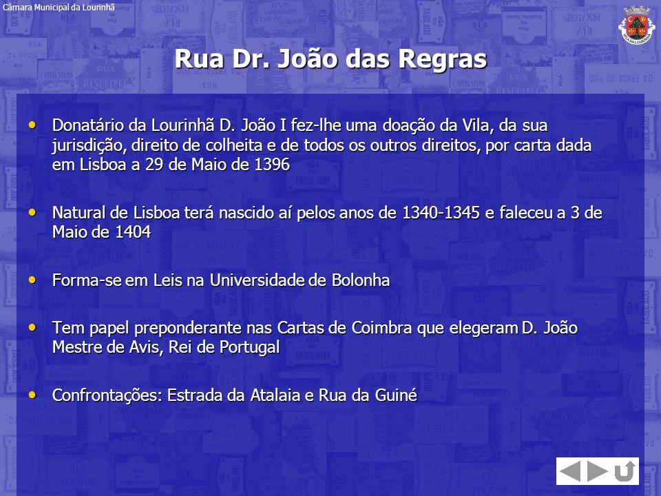 Rua Dr. João das Regras Donatário da Lourinhã D. João I fez-lhe uma doação da Vila, da sua jurisdição, direito de colheita e de todos os outros direit