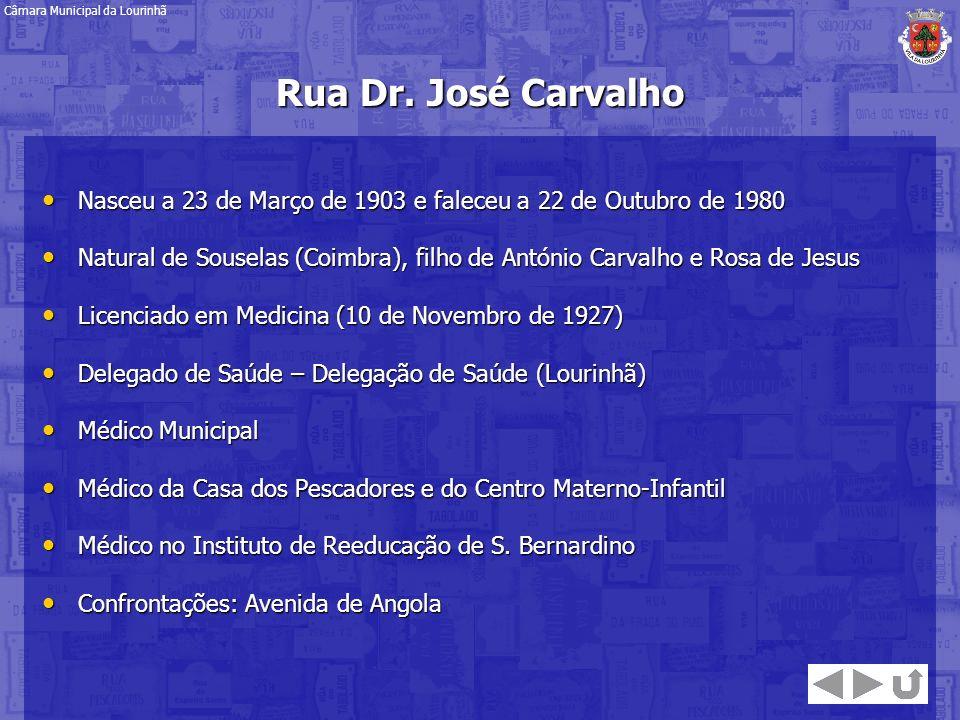Rua Dr. José Carvalho Nasceu a 23 de Março de 1903 e faleceu a 22 de Outubro de 1980 Nasceu a 23 de Março de 1903 e faleceu a 22 de Outubro de 1980 Na