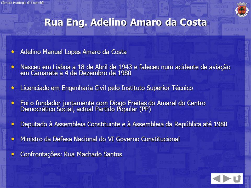 Rua Eng. Adelino Amaro da Costa Adelino Manuel Lopes Amaro da Costa Adelino Manuel Lopes Amaro da Costa Nasceu em Lisboa a 18 de Abril de 1943 e falec