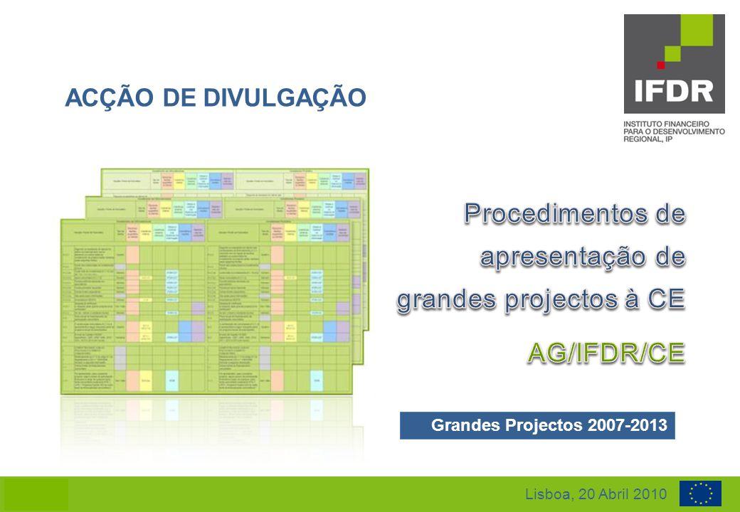 ACÇÃO DE DIVULGAÇÃO Lisboa, 20 Abril 2010 Grandes Projectos 2007-2013