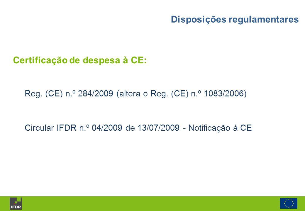 Reg. (CE) n.º 284/2009 (altera o Reg. (CE) n.º 1083/2006) Circular IFDR n.º 04/2009 de 13/07/2009 - Notificação à CE Certificação de despesa à CE: Dis