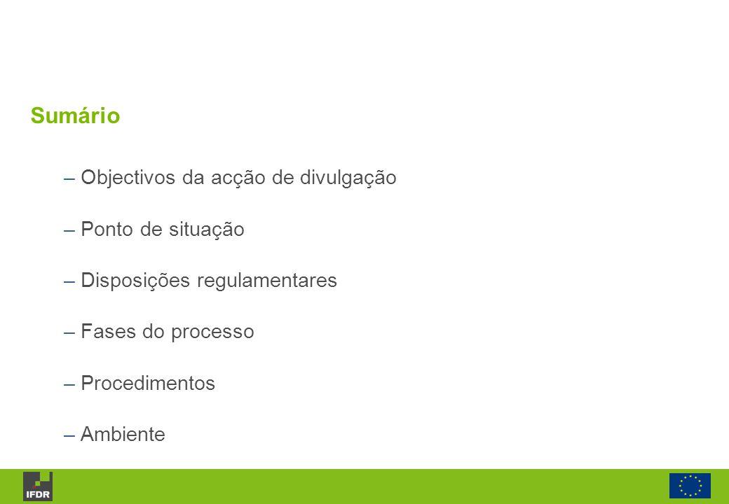 Sumário – Objectivos da acção de divulgação – Ponto de situação – Disposições regulamentares – Fases do processo – Procedimentos – Ambiente