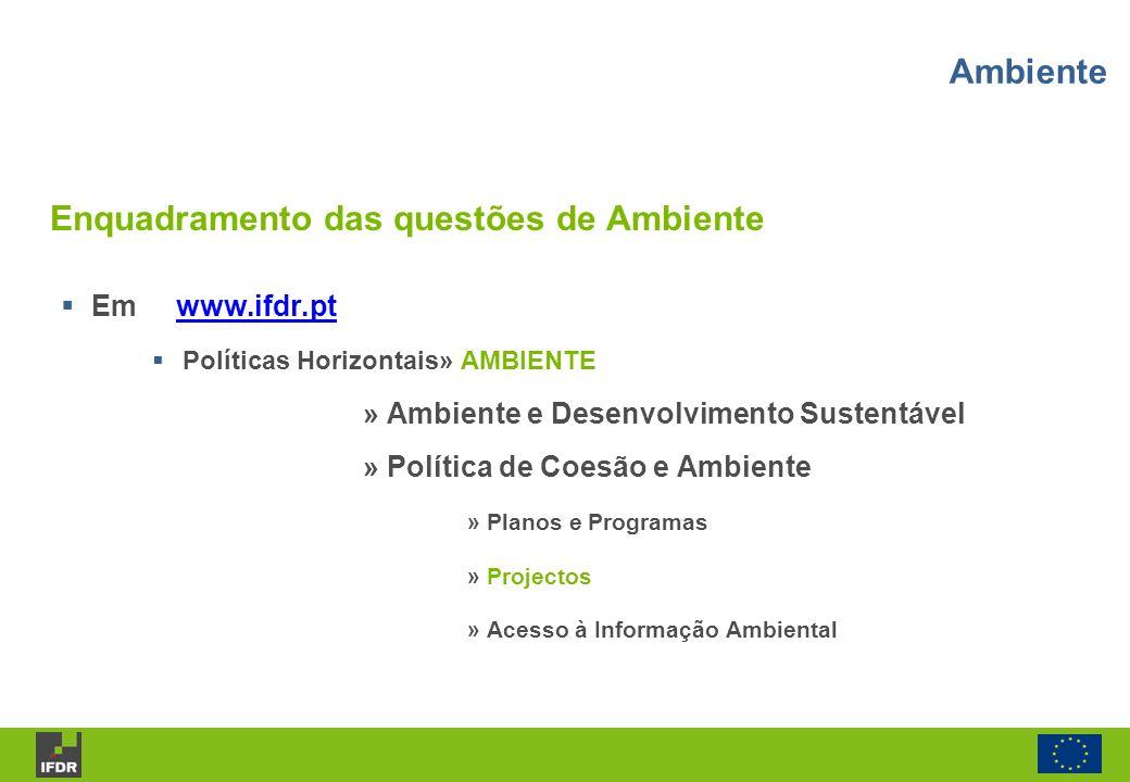 Em www.ifdr.ptwww.ifdr.pt Políticas Horizontais» AMBIENTE » Ambiente e Desenvolvimento Sustentável » Política de Coesão e Ambiente » Planos e Programa