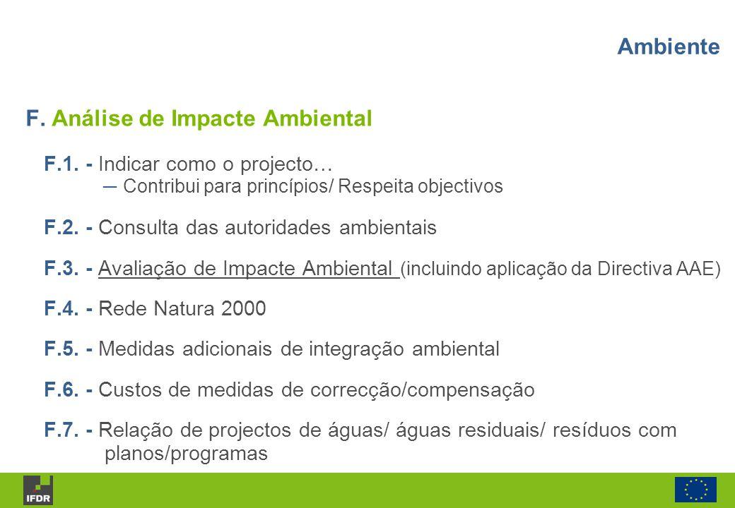 F.1. - Indicar como o projecto… Contribui para princípios/ Respeita objectivos F.2. - Consulta das autoridades ambientais F.3. - Avaliação de Impacte