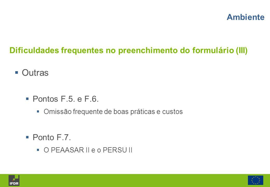 Outras Pontos F.5. e F.6. Omissão frequente de boas práticas e custos Ponto F.7. O PEAASAR II e o PERSU II Dificuldades frequentes no preenchimento do