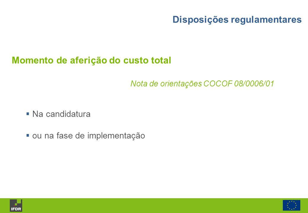 Nota de orientações COCOF 08/0006/01 Na candidatura ou na fase de implementação Momento de aferição do custo total Disposições regulamentares