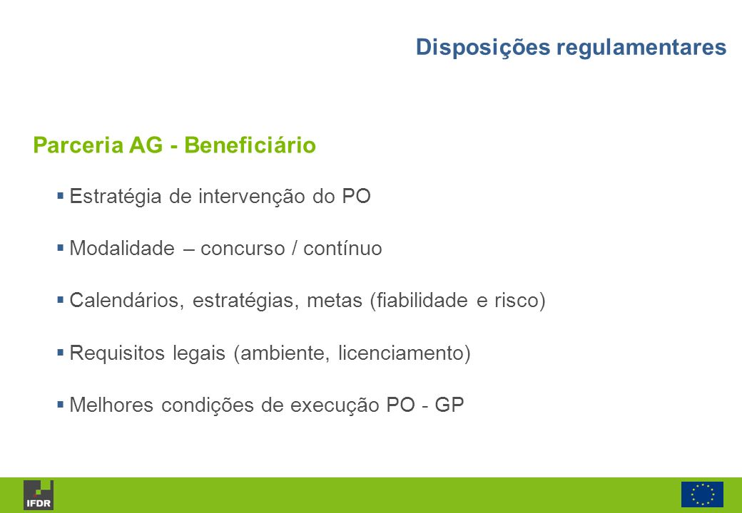 Estratégia de intervenção do PO Modalidade – concurso / contínuo Calendários, estratégias, metas (fiabilidade e risco) Requisitos legais (ambiente, li