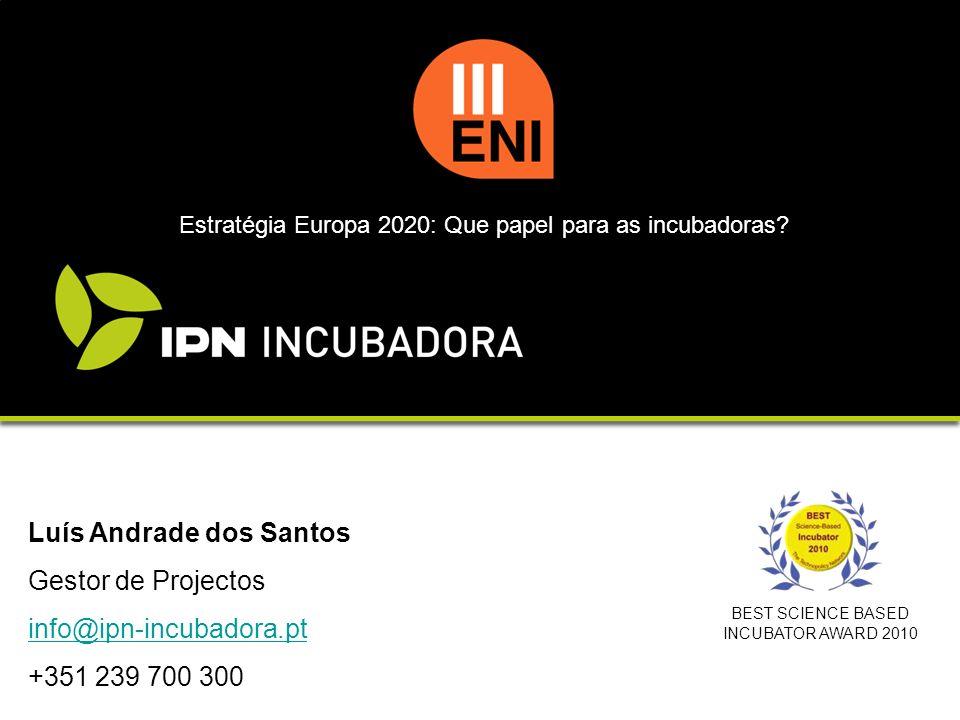 BEST SCIENCE BASED INCUBATOR AWARD 2010 Luís Andrade dos Santos Gestor de Projectos info@ipn-incubadora.pt +351 239 700 300 Estratégia Europa 2020: Qu