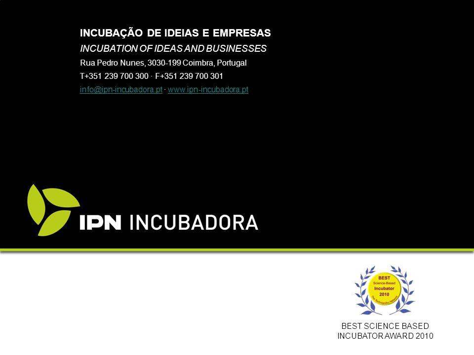 INCUBAÇÃO DE IDEIAS E EMPRESAS INCUBATION OF IDEAS AND BUSINESSES Rua Pedro Nunes, 3030-199 Coimbra, Portugal T+351 239 700 300 · F+351 239 700 301 in