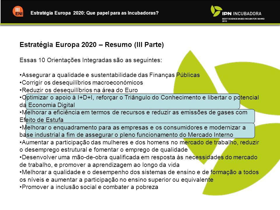 BEST SCIENCE BASED INCUBATOR AWARD 2010 Estratégia Europa 2020: Que papel para as Incubadoras? Estratégia Europa 2020 – Resumo (III Parte) Essas 10 Or