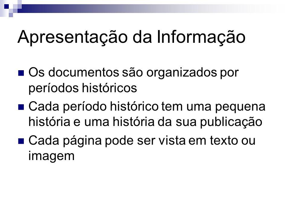 Apresentação da Informação Os documentos são organizados por períodos históricos Cada período histórico tem uma pequena história e uma história da sua
