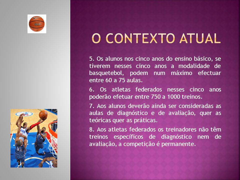 5. Os alunos nos cinco anos do ensino básico, se tiverem nesses cinco anos a modalidade de basquetebol, podem num máximo efectuar entre 60 a 75 aulas.