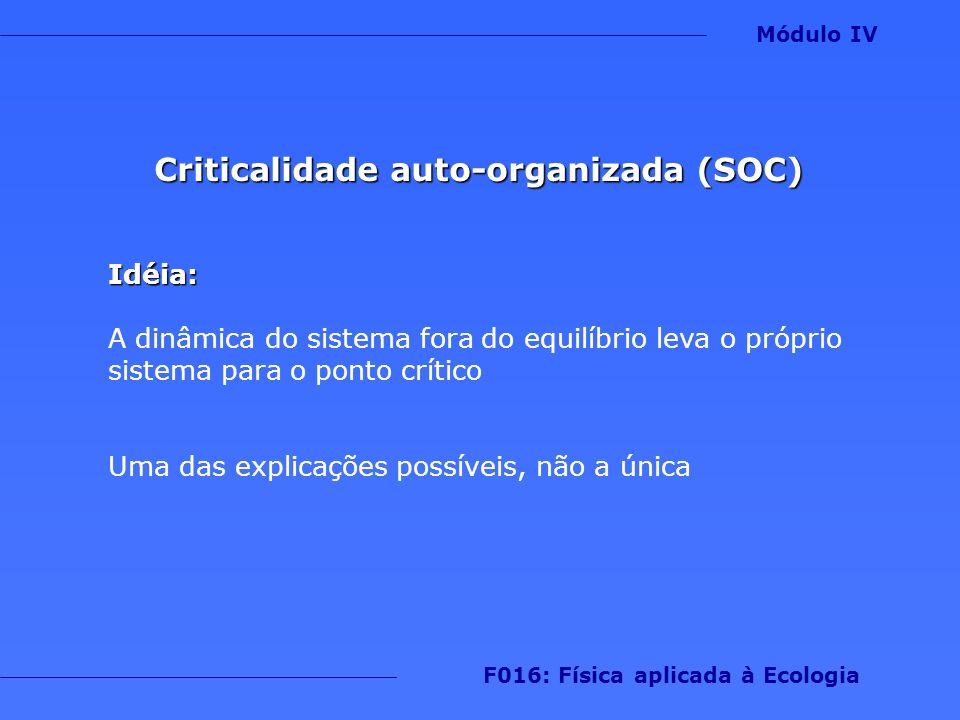 Criticalidade auto-organizada (SOC) Idéia: A dinâmica do sistema fora do equilíbrio leva o próprio sistema para o ponto crítico Uma das explicações po