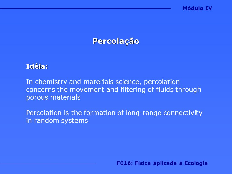 PercolaçãoIdéia: In chemistry and materials science, percolation concerns the movement and filtering of fluids through porous materials Percolation is
