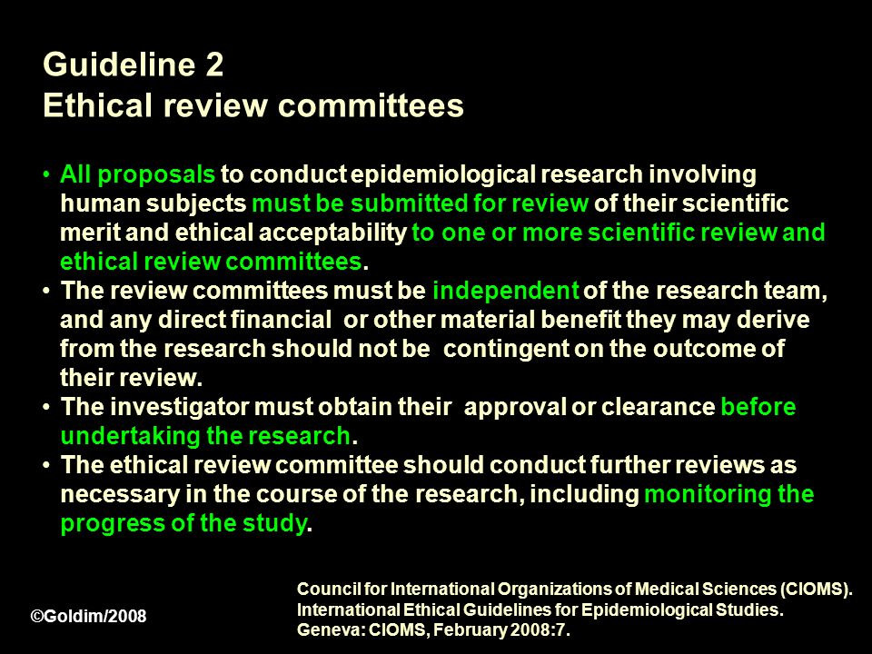Guideline 2 Ethical review committees All proposals to conduct epidemiological research involving human subjects must be submitted for review of their