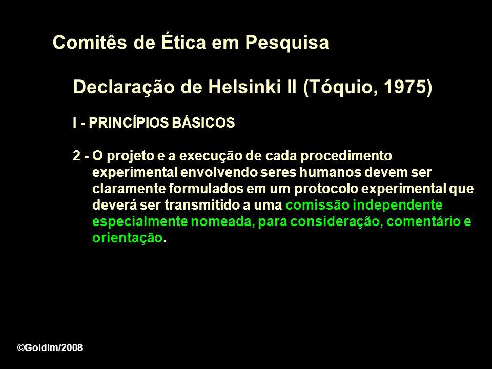 Comitês de Ética em Pesquisa Declaração de Helsinki II (Tóquio, 1975) I - PRINCÍPIOS BÁSICOS 2 - O projeto e a execução de cada procedimento experimen