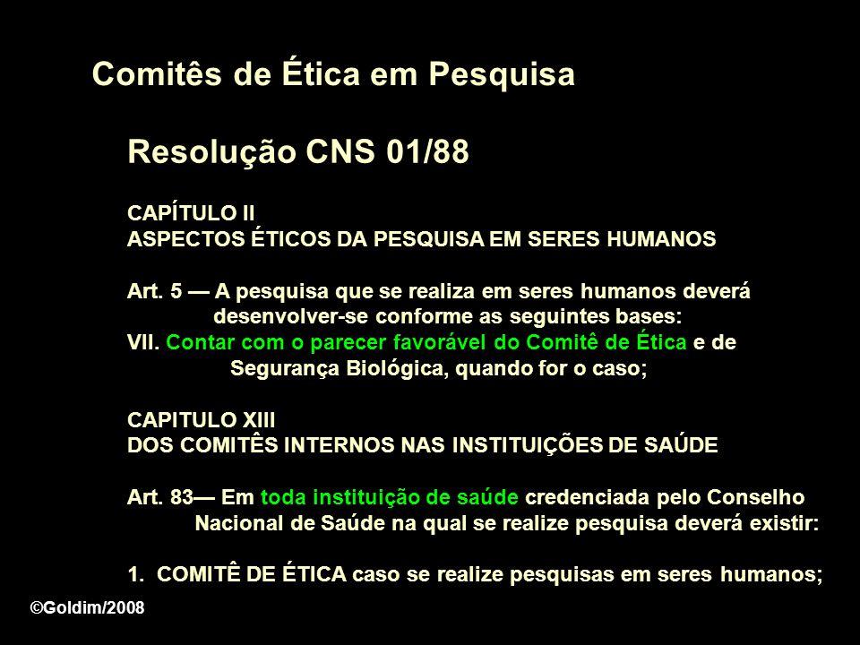 Comitês de Ética em Pesquisa Resolução CNS 01/88 CAPÍTULO II ASPECTOS ÉTICOS DA PESQUISA EM SERES HUMANOS Art. 5 A pesquisa que se realiza em seres hu