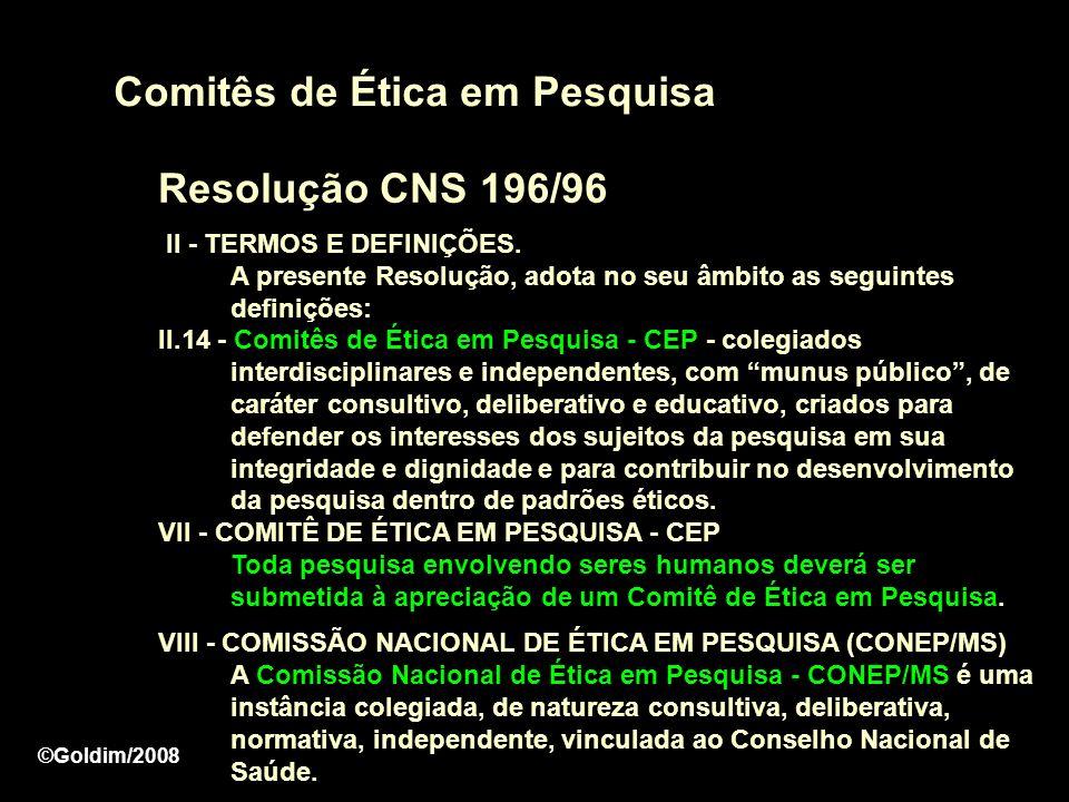 Comitês de Ética em Pesquisa Resolução CNS 196/96 II - TERMOS E DEFINIÇÕES. A presente Resolução, adota no seu âmbito as seguintes definições: II.14 -