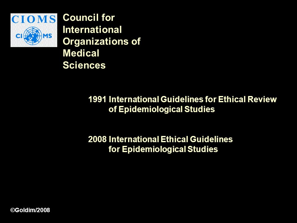 1991 International Guidelines for Ethical Review of Epidemiological Studies 2008 International Ethical Guidelines for Epidemiological Studies Council