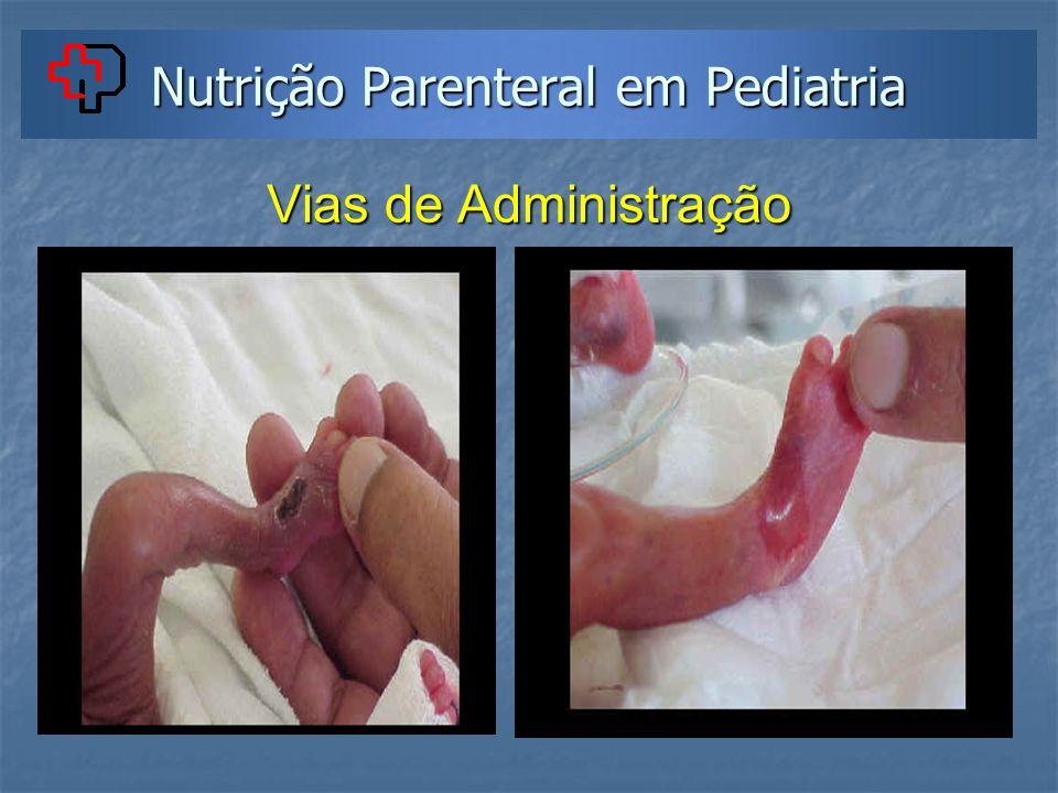 Nutrição Parenteral em Pediatria Vias de Administração